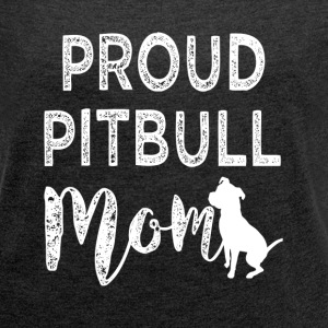 Proud Pitbull Mom funny shirt - Women´s Roll Cuff T-Shirt