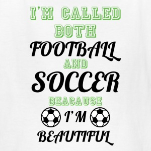 I'm Called both soccer and football I'm beautiful  - Kids' T-Shirt