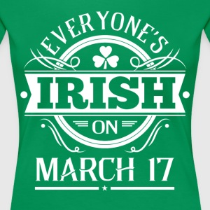 Everyone's IRISH-March 17 - Women's Premium T-Shirt