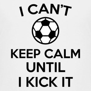 i can't keep calm soccer ball funny jokes t shirt  - Kids' Premium T-Shirt