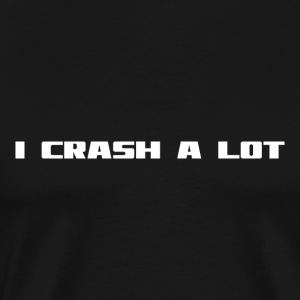 I CRASH A LOT - Men's Premium T-Shirt