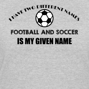 Football and Soccer is my given name funny jokes  - Women's 50/50 T-Shirt