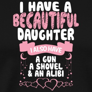 I Have A Beautiful Daughter T Shirt - Men's Premium T-Shirt