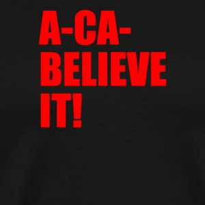 Aca Believe It - Men's Premium T-Shirt