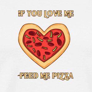 Feed me pizza if you love me - Men's Premium T-Shirt