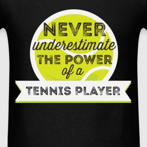 Tennis Player  - Never underestimate the power of  - Men's T-Shirt