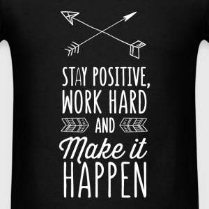 Motivation - Stay positive, work hard and make it  - Men's T-Shirt