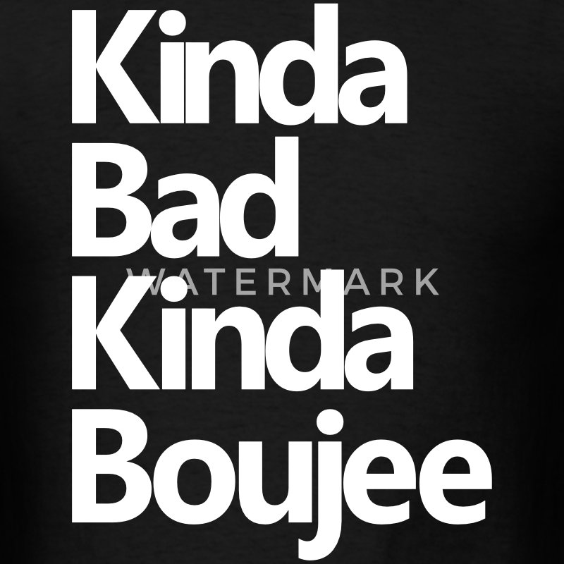 KINDA BAD KINDA BOUJEE T-Shirts - Men's T-Shirt