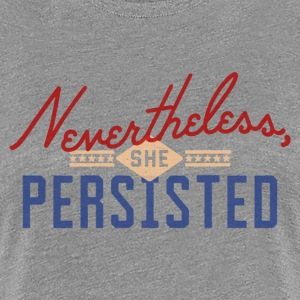 Nevertheless, She Persisted T-shirt - Women's Premium T-Shirt