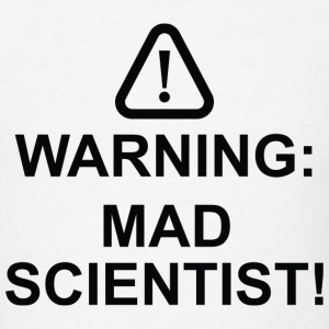Warning Mad Scientist - Men's T-Shirt