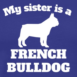 My Sister Is A French Bulldog - Men's Premium T-Shirt