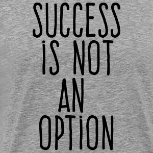 success is not an option T-Shirts - Men's Premium T-Shirt