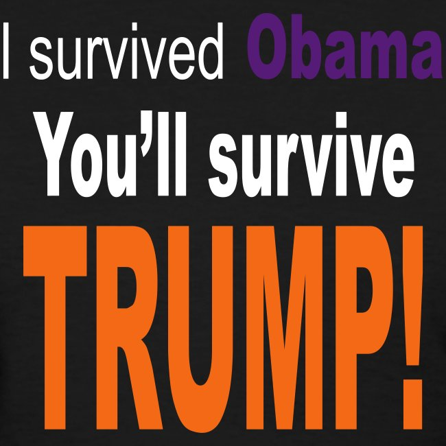 I survived Obama. You'll survive Trump Women's T-Shirt