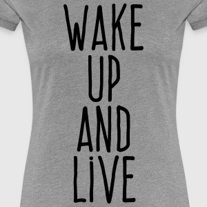 wake up and live T-Shirts - Women's Premium T-Shirt