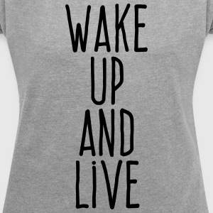 wake up and live T-Shirts - Women´s Roll Cuff T-Shirt