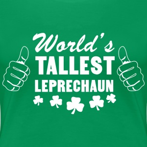 World's Tallest Leprechaun T-Shirts - Women's Premium T-Shirt
