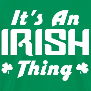 It's an Irish thing T-Shirts - Men's Premium T-Shirt