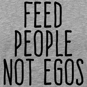 feed people not egos T-Shirts - Men's Premium T-Shirt