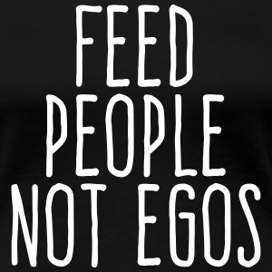 feed people not egos T-Shirts - Women's Premium T-Shirt