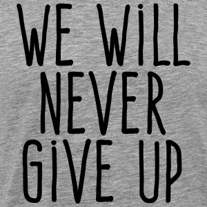 we will never give up T-Shirts - Men's Premium T-Shirt