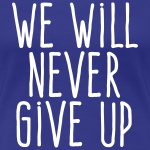 we will never give up T-Shirts - Women's Premium T-Shirt
