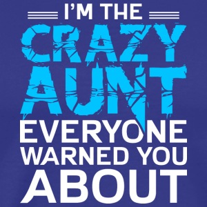 I'm the Crazy Aunt Everyone Warned You About Shirt - Men's Premium T-Shirt