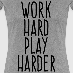 work hard play harder T-Shirts - Women's Premium T-Shirt