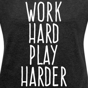 work hard play harder T-Shirts - Women´s Rolled Sleeve Boxy T-Shirt