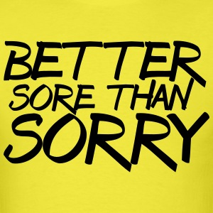 better sore than sorry gym t-shirt - Men's T-Shirt