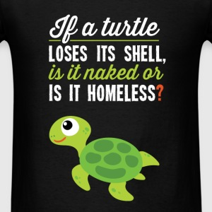 Turtle - If a turtle loses its shell, is it naked  - Men's T-Shirt