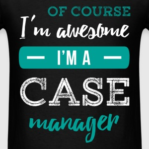 Case Manager - Of course I'm awesome I'm a Case Ma - Men's T-Shirt