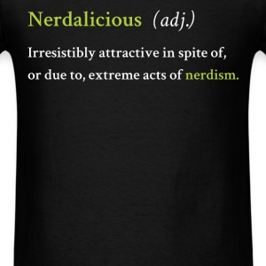 Nerd - Nerdalicious (adj.) Irresistibly attractive - Men's T-Shirt