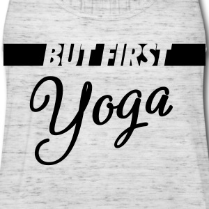 But First Yoga Tanks - Women's Flowy Tank Top by Bella