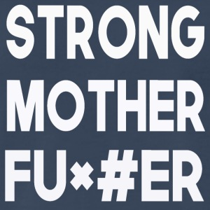 strong motherfu*#er - Men's Premium T-Shirt