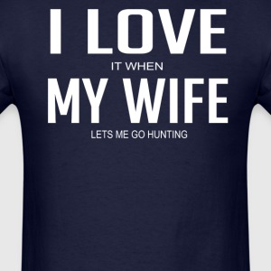 I Love It When My Wife Lets Me Go Hunting - Men's T-Shirt