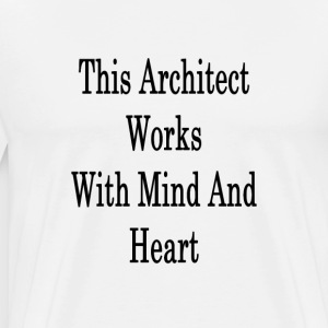 this_architect_works_with_mind_and_heart T-Shirts - Men's Premium T-Shirt