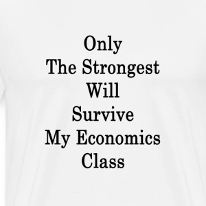 only_the_strongest_will_survive_my_econo T-Shirts - Men's Premium T-Shirt