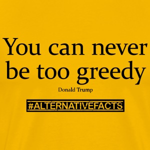 #alternativefacts tee - Never too greedy - Men's Premium T-Shirt