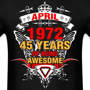 April 1972 45 Years of Being Awesome - Men's T-Shirt
