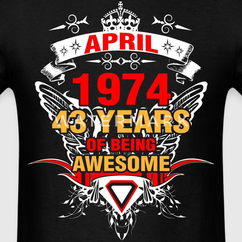 April 1974 43 Years of Being Awesome - Men's T-Shirt