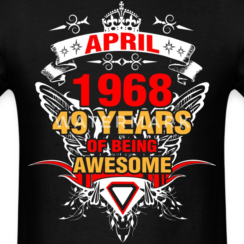 April 1968 49 Years of Being Awesome - Men's T-Shirt