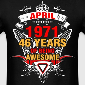 April 1971 46 Years of Being Awesome - Men's T-Shirt