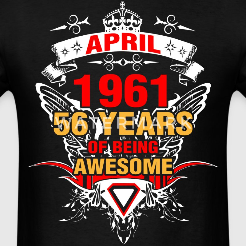 April 1961 56 Years of Being Awesome - Men's T-Shirt