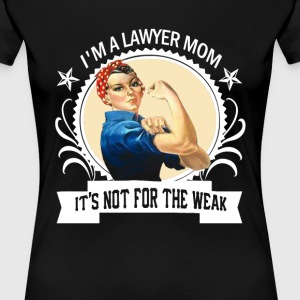 Lawyer Mom - Not for the weak - Women's Premium T-Shirt