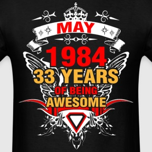 May 1984 33 Years of Being Awesome - Men's T-Shirt