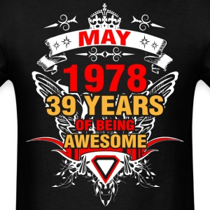 May 1978 39 Years of Being Awesome - Men's T-Shirt