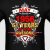 May 1956 61 Years of Being Awesome - Men's T-Shirt