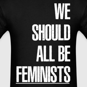WE SHOULD ALL BE FEMINIST T-Shirts - Men's T-Shirt