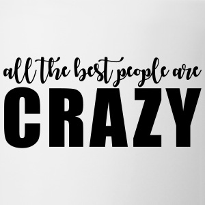 All the best people are crazy Mugs & Drinkware - Coffee/Tea Mug