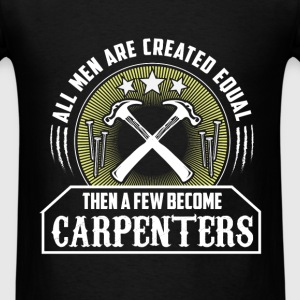 Carpenter - All men are created equal then few bec - Men's T-Shirt